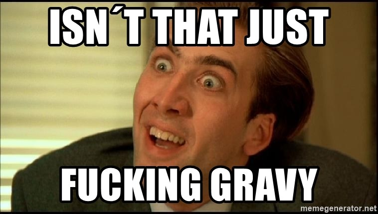 You Don't Say Nicholas Cage - isn´t that just  fucking gravy