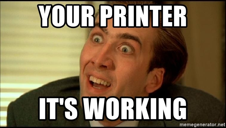 You Don't Say Nicholas Cage - Your Printer IT'S Working