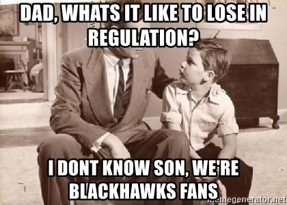 Racist Father - Dad, whats it like to lose in regulation? I dont know son, we're blackhawks fans