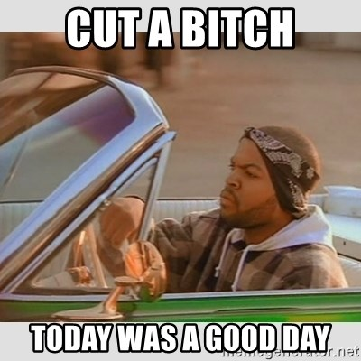 Ice Cube Good Day - Cut a bitch Today was a good day