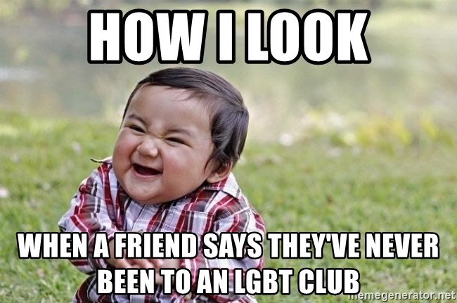 evil asian plotting baby - How I look When a friend says they've never been to an LGBT club