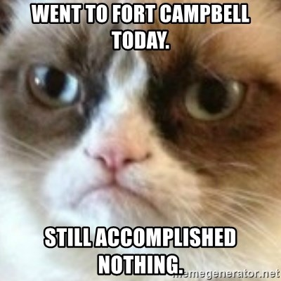 angry cat asshole - WENT TO FORT CAMPBELL TODAY. STILL ACCOMPLISHED NOTHING.