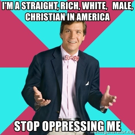 Privilege Denying Dude - I'm A Straight, Rich, White,   Male, Christian In America STOP OPPRESSING ME