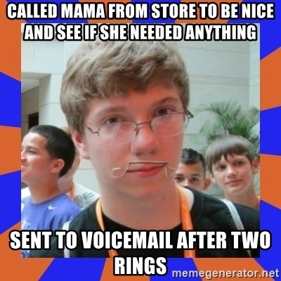 LOL HALALABOOS - called mama from store to be nice and see if she needed anything sent to voicemail after two rings