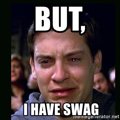 crying peter parker - BUT,  I have swag