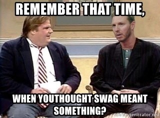 Chris Farley  - remember that time, when youthought swag meant something?