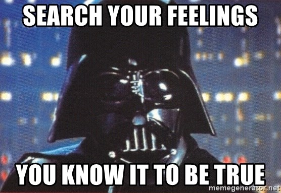Image result for search your feelings you know it to be true
