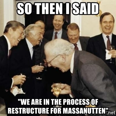 """laughing reagan  - so then I said """"we are in the process of restructure for massanutten"""""""