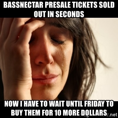 crying girl sad - bASSNECTAR PRESALE TICKETS SOLD OUT IN SECONDS Now I have to wait until friday to buy them for 10 more dollars