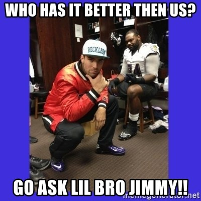PAY FLACCO - who has it better then us? Go ask lil bro jimmy!!
