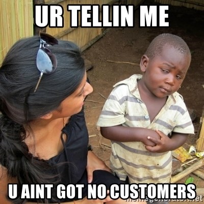 skeptical black kid - UR TELLIN ME U AINT GOT NO CUSTOMERS