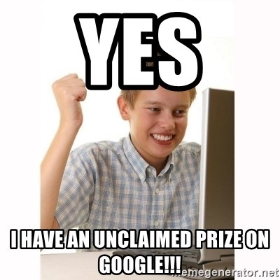 Computer kid - YES  I HAVE AN UNCLAIMED PRIZE ON GOOGLE!!!