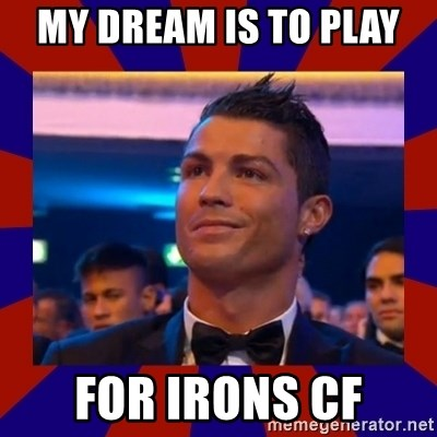 CR177 - MY DREAM IS TO PLAY  FOR IRONS CF