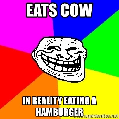 troll face1 - Eats cow in reality eating a hamburger