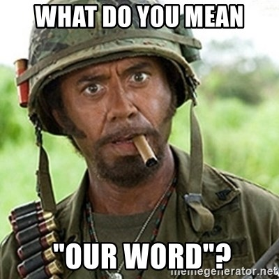 "Tropic Thunder Downey - What do you mean  ""Our word""?"