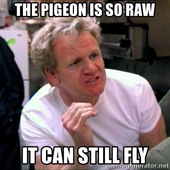 Gordon Ramsay - THe pigeon is so raw it can still fly