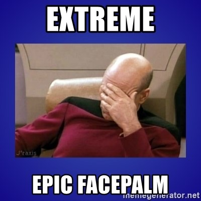Picard facepalm  - EXTREME EPIC FACEPALM