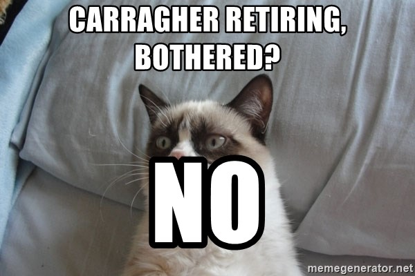 moody cat - CARRAGHER RETIRING, BOTHERED? NO