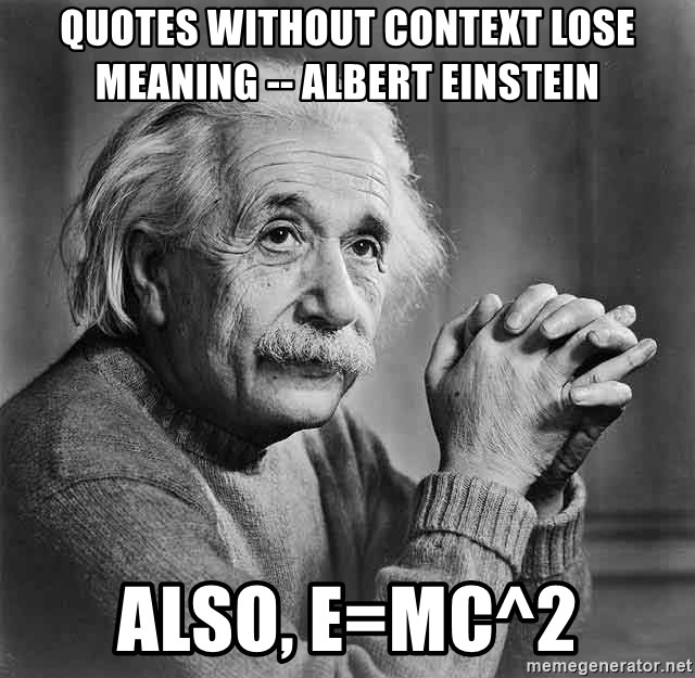 Quotes Without Context Lose Meaning Albert Einstein Also Emc2