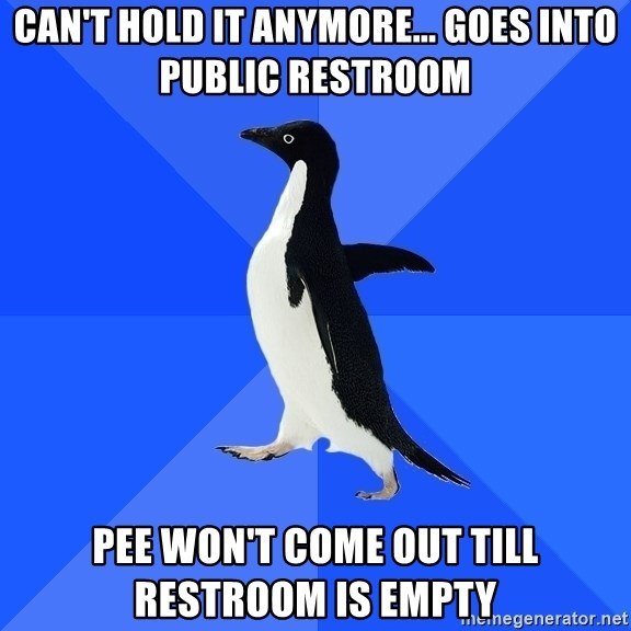 Socially Awkward Penguin - can't hold it anymore... goes into public restroom pee won't come out till restroom is empty