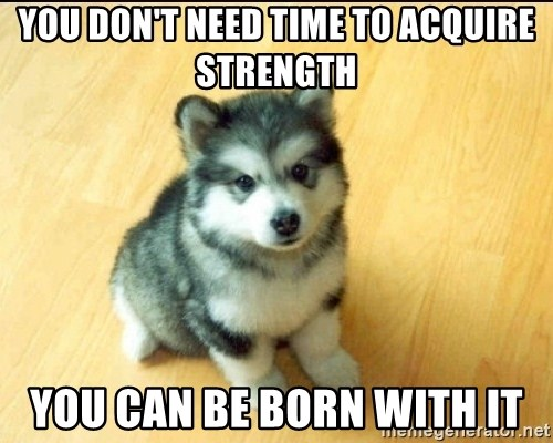 Baby Courage Wolf - YOU DON'T NEED TIME TO ACQUIRE STRENGTH YOU CAN BE BORN WITH IT