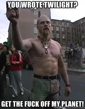 Techno Viking - You wrote Twilight? Get the fuck off my planet!