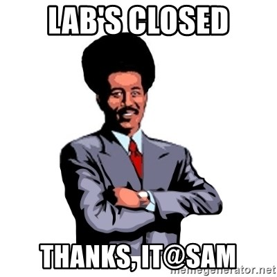 Pool's closed - LAB'S CLOSED Thanks, IT@SAM