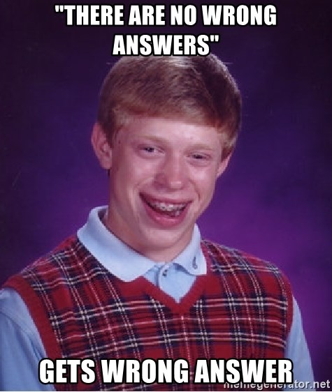 """Bad Luck Brian - """"there are no wrong answers"""" gets wrong answer"""