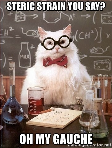Chemistry Cat - steric strain you say? Oh my gauche