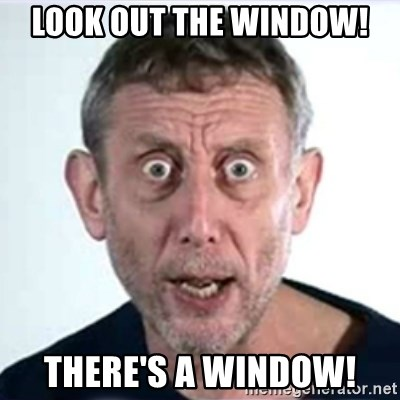 Michael Rosen  - look out the window! there's a window!