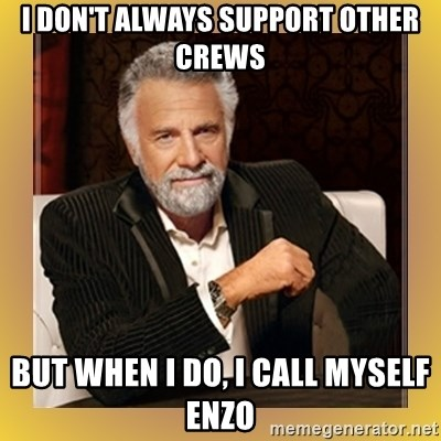 XX beer guy - I DON'T ALWAYS SUPPORT OTHER CREWS BUT WHEN I DO, I CALL MYSELF ENZO