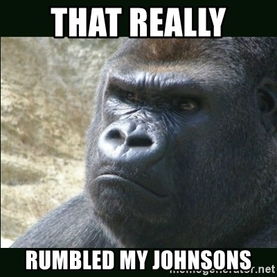 Rustled Jimmies - that really  rumbled my johnsons