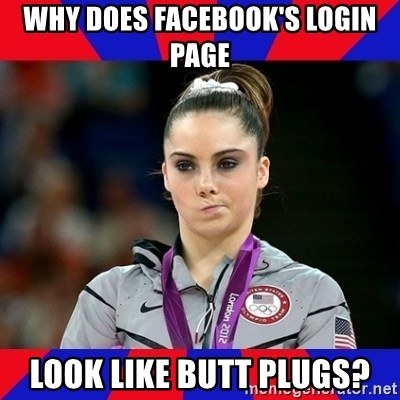Mckayla Maroney Does Not Approve - Why does facebook's login page look like butt plugs?