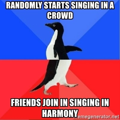 Socially Awkward to Awesome Penguin - Randomly starts singing in a crowd Friends join in singing in harmony