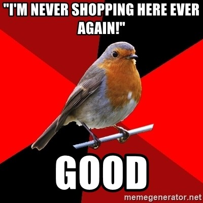 """Retail Robin - """"I'm never shopping here ever again!"""" Good"""