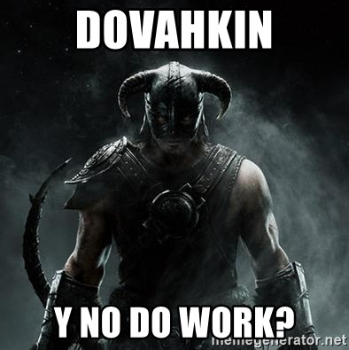 Scumbag Dovahkiin - Dovahkin Y NO DO WORK?