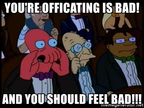 Zoidberg - You're officating is bad! and you should feel bad!!!