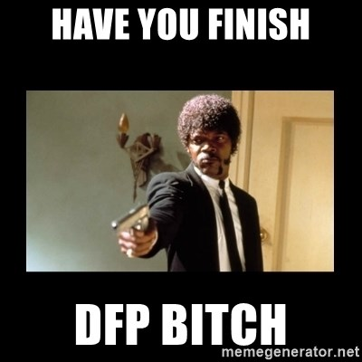 ENGLISH DO YOU SPEAK IT - HAVE YOU FINISH DFP BITCH