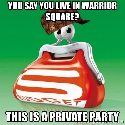 Scumbag Spar - you say you live in warrior square? this is a private party