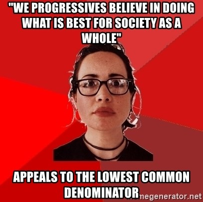"""Liberal Douche Garofalo - """"We progressives believe in doing what is best for society as a whole"""" appeals to the lowest common denominator"""
