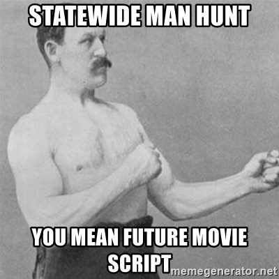 overly manlyman - Statewide man hunt you mean future movie script