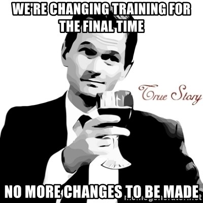 True Story Barney Staison - We're changing training for the FINAL time NO more changes to be made