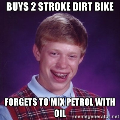 buys 2 stroke dirt bike forgets to mix petrol with oil - Bad