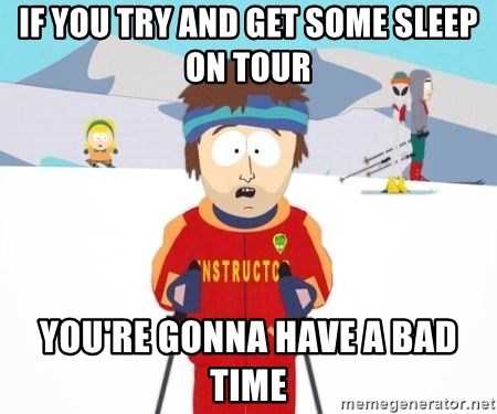 South Park Ski Teacher - If you try and get some sleep on tour You're gonna have a bad time