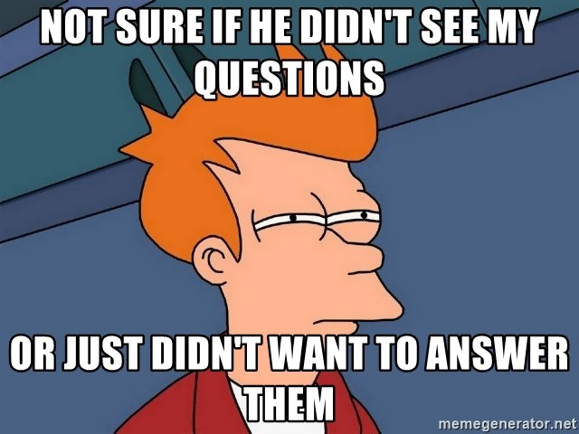 Futurama Fry - NOT SURE IF HE DIDN'T SEE MY QUESTIONS OR JUST DIDN'T WANT TO ANSWER THEM