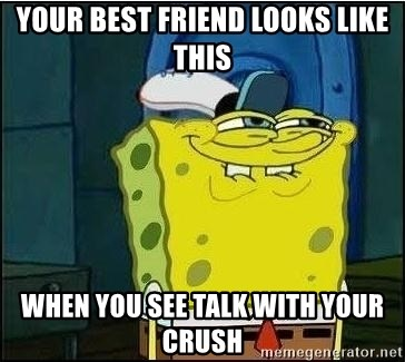 Spongebob Face - Your best friend Looks like this when you see talk with your crush