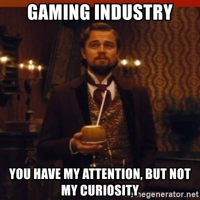 you had my curiosity dicaprio - Gaming industry you have my attention, but not my curiosity