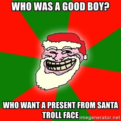 Santa Claus Troll Face - WHO WAS A GOOD BOY? WHO WANT A PRESENT FROM SANTA TROLL FACE