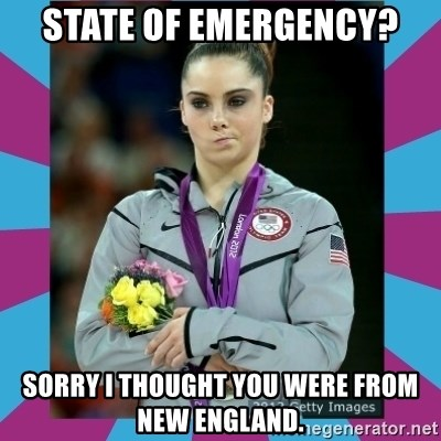 Makayla Maroney  - State of Emergency? Sorry I thought you were from New England.