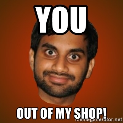 Generic Indian Guy - you out of my shop!